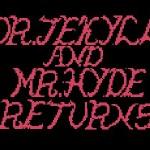 Dr.Jekyell & Mr.Hyde Returns