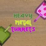 Heavy Metal Turrets
